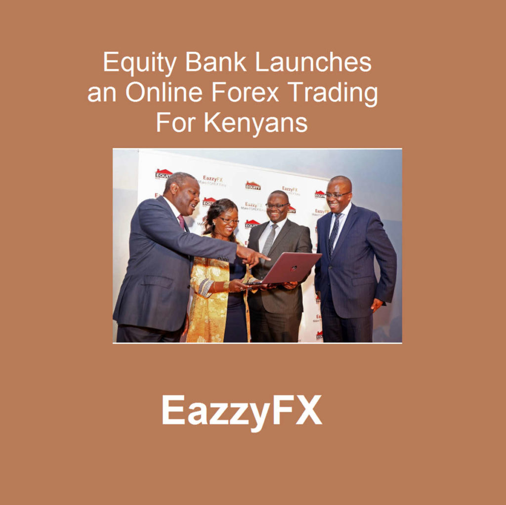 Equity Bank Now Launches an Online Forex Trading Platform For Kenyans
